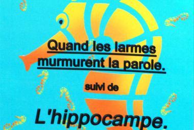 """Quand les larmes murmurent la parole suivi de L'hippocampe"" Book Cover. Photo"